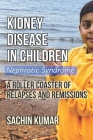 Kidney Disease in Children - Nephrotic Syndrome: A Roller Coaster of Relapses and Remissions Cover Image