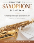 How to Play Saxophone in Easy Way: Learn How to Play Saxophone in Easy Way by this Complete beginner's guide Step by Step illustrated!Saxophone Basics Cover Image