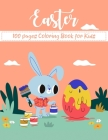 Easter 100 Pages Coloring Book for Kids: An Easter Coloring Gift for Your Toddler! Cover Image
