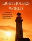 Lighthouses of the World: A Celebration of the World's Most Beautiful Lighthouses Cover Image
