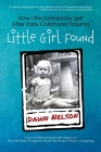 Little Girl Found: How I Reclaimed My Self After Early Childhood Trauma Cover Image