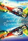 Traveling without Reservations: The kids grew up, the dog died, we took off! Cover Image