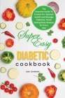 Super Easy Diabetic Cookbook: The Essential Guide to Protein for Optimal Health and Manage Diabetes, Great-tasting Easy Recipes for Every Day! Cover Image