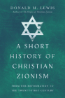 A Short History of Christian Zionism: From the Reformation to the Twenty-First Century Cover Image