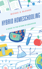 Hybrid Homeschooling: A Guide to the Future of Education Cover Image