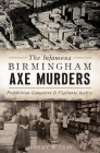 The Infamous Birmingham Axe Murders: Prohibition Gangsters and Vigilante Justice (True Crime) Cover Image