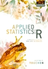 Applied Statistics with R: A Practical Guide for the Life Sciences Cover Image