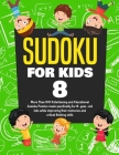 Sudoku for Kids Age 8: More Than 100 Entertaining and Educational Sudoku Puzzles made specifically for 8-year-old kids while improving their Cover Image