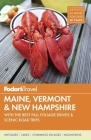 Fodor's Maine, Vermont & New Hampshire: With the Best Fall Foliage Drives & Scenic Road Trips Cover Image