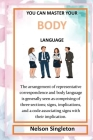 You Can Master Your Body Language: The arrangement of representative correspondence body language is generally seen as comprising of three sections: s Cover Image
