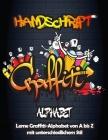 Handschrift Graffiti Alphabet: Ihr wesentlicher Leitfaden zum Erlernen des Graffiti-Alphabets von A bis Z mit 6 verschiedenen Stilen / Graffiti Urban Cover Image
