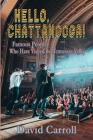 Hello, Chattanooga!: Famous People Who Have Visited the Tennessee Valley Cover Image