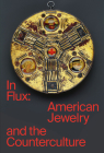 In Flux: American Jewelry and the Counterculture Cover Image