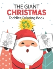 The Giant Christmas Toddler Coloring Book Ages 3-5: Amazing Coloring Activity Book for Kids- Children's Funny Christmas Gift or Present for Toddlers & Cover Image