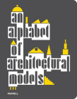 An Alphabet of Architectural Models Cover Image