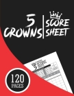 5 Crowns Score Sheets: Large Record Keeper Book for Five Crowns Card Game Score Keeping Cover Image