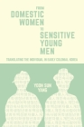 From Domestic Women to Sensitive Young Men: Translating the Individual in Early Colonial Korea (Harvard East Asian Monographs #405) Cover Image