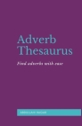 Adverb Thesaurus: Find adverbs with ease! Cover Image