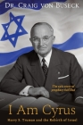 I Am Cyrus: Harry S. Truman and the Rebirth of Israel Cover Image