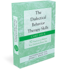 The Dialectical Behavior Therapy Skills Card Deck: 52 Practices to Balance Your Emotions Every Day Cover Image