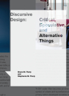 Discursive Design: Critical, Speculative, and Alternative Things (Design Thinking) Cover Image