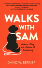 Walks with Sam: A Man, a Dog, and a Season of Awakening Cover Image