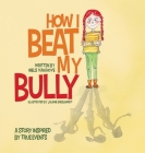 How I Beat My Bully: A story inspired by true events Cover Image