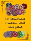 The Golden Book of Mandalas - Adult Coloring Book: 100 pages with 50 designs, 8.5 x 11 in, all the designs with blank white back - Premium Color Inter Cover Image