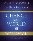 Change Your World Workbook: How Anyone, Anywhere Can Make a Difference Cover Image