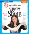 Amazing Makerspace DIY Slippery Slime (True Bookmakerspace Projects) Cover Image