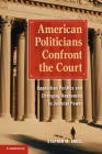 American Politicians Confront the Court: Opposition Politics and Changing Responses to Judicial Power Cover Image