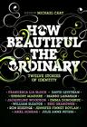 How Beautiful the Ordinary: Twelve Stories of Identity Cover Image