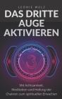 Das Dritte Auge Aktivieren: Mit Achtsamkeit, Meditation und Heilung der Chakren zum spirituellen Erwachen Cover Image