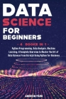 Data Science for Beginners: A Complete Overview to Master The Art of Data Science From Scratch Using Python for Business - Python Programming, Dat Cover Image