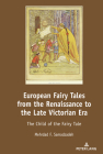 European Fairy Tales from the Renaissance to the Late Victorian Era: The Child of the Fairy Tale Cover Image