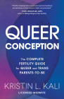 Queer Conception: The Complete Fertility Guide for Queer and Trans Parents-to-Be Cover Image