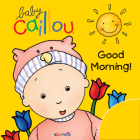 Baby Caillou: Good Morning! Cover Image