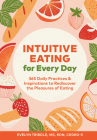 Intuitive Eating for Every Day: 365 Daily Practices & Inspirations to Rediscover the Pleasures of Eating Cover Image