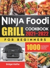 Ninja Foodi Grill Cookbook for Beginners 2021-2022: 1000 Days Quick & Delicious Indoor Grilling and Air Frying Recipes for Beginners and Advanced User Cover Image