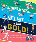 On Your Mark, Get Set, Gold!: An Irreverent Guide to the Sports of the Summer Games Cover Image