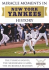 Miracle Moments in New York Yankees History: The Turning Points, the Memorable Games, the Incredible Records Cover Image