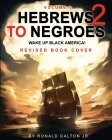 Hebrews to Negroes 2: WAKE UP BLACK AMERICA! Volume 1 Cover Image
