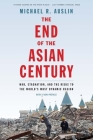 The End of the Asian Century: War, Stagnation, and the Risks to the World's Most Dynamic Region Cover Image