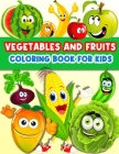 Vegetables And Fruits Coloring Book For Kids: Fun Coloring Pages For Toddler Girls And Boys With Cute Vegetables And Fruits. Color And Learn Vegetable Cover Image