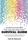 The Online Meeting Survival Guide: Learn Google Meet, Facebook Rooms, Microsoft Teams, Skype and Zoom Cover Image