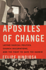 Apostles of Change: Latino Radical Politics, Church Occupations, and the Fight to Save the Barrio Cover Image