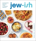 Jew-ish: A Cookbook: Reinvented Recipes from a Modern Mensch Cover Image