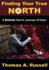 Finding Your True North: A Bullied Teen's Journey of Hope Cover Image