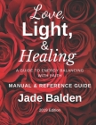Love, Light, & Healing: A Guide to Energy Balancing with Faith Manual And Reference Guide Cover Image