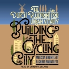 Building the Cycling City Lib/E: The Dutch Blueprint for Urban Vitality Cover Image